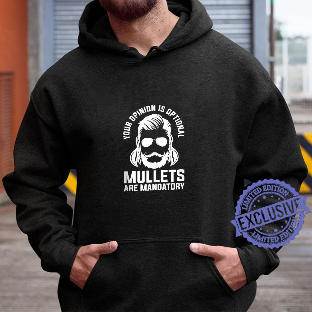 Your Opinion Is Optional Mullets Are Mandatory Redneck Shirt hoodie