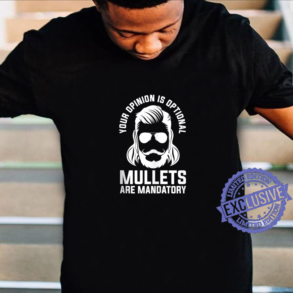 Your Opinion Is Optional Mullets Are Mandatory Redneck Shirt