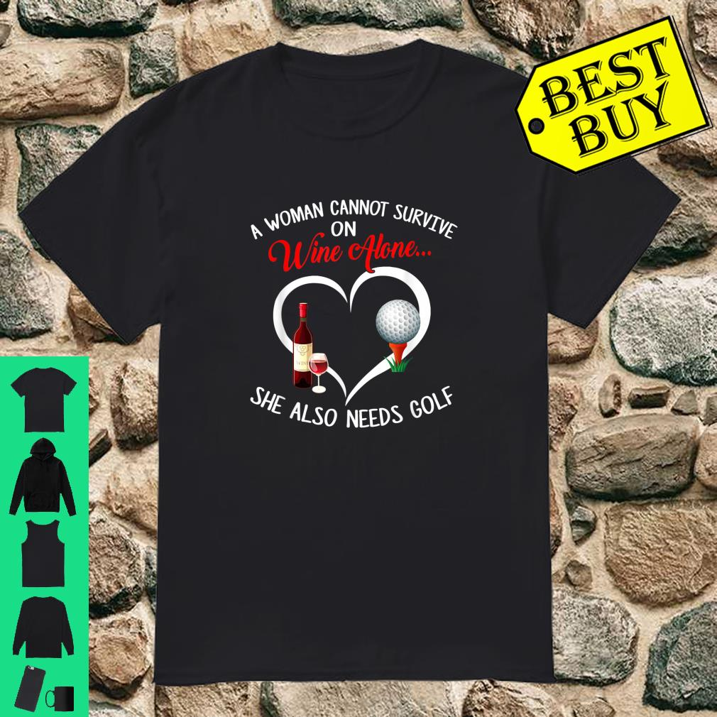 A Woman Cannot Survive on Wine Alone She Needs Golf Shirt
