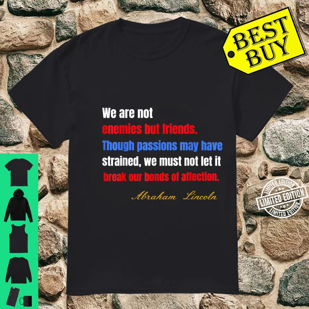After election Lincoln 'We are not enemies but friends Shirt