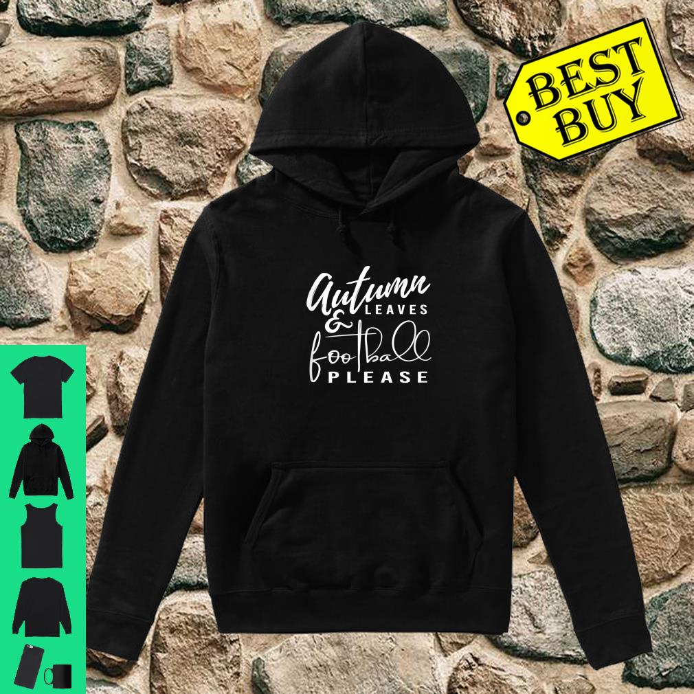 Autumn Leaves and Football Please Shirt hoodie