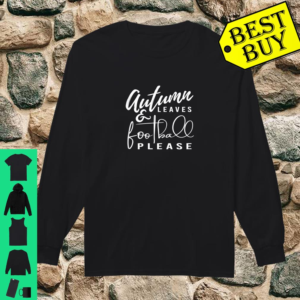 Autumn Leaves and Football Please Shirt long sleeved
