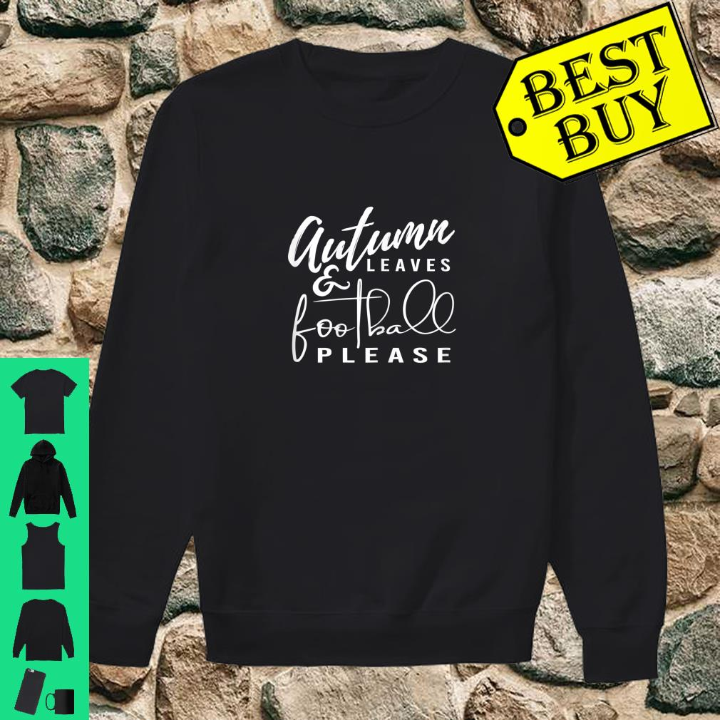 Autumn Leaves and Football Please Shirt sweater