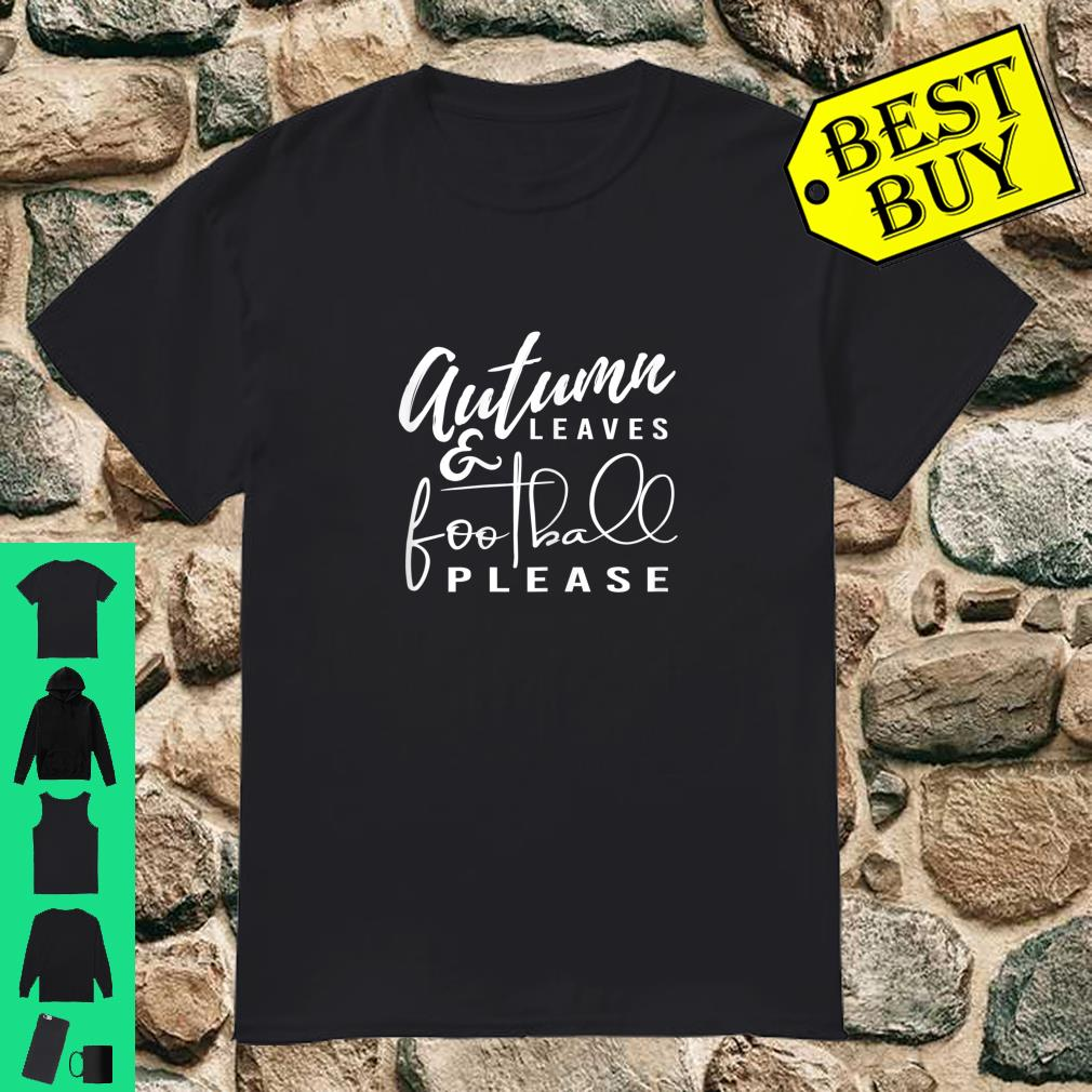 Autumn Leaves and Football Please Shirt