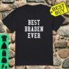 Best Braden Ever Shirt