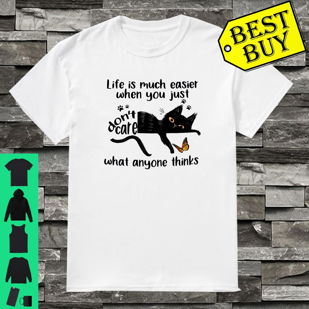 Cat Life is much easier when you just don't care what anyone shirt