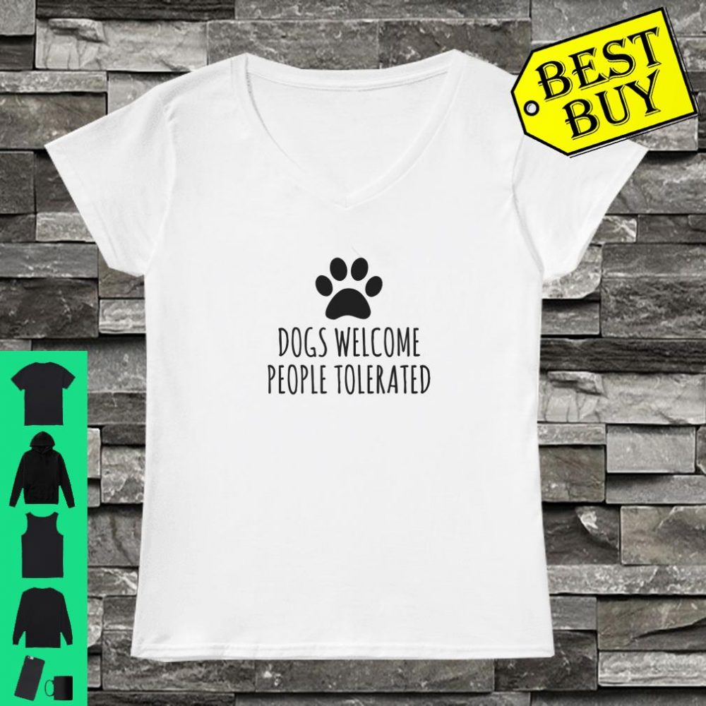 Dogs Welcome People Tolerated shirt ladies tee