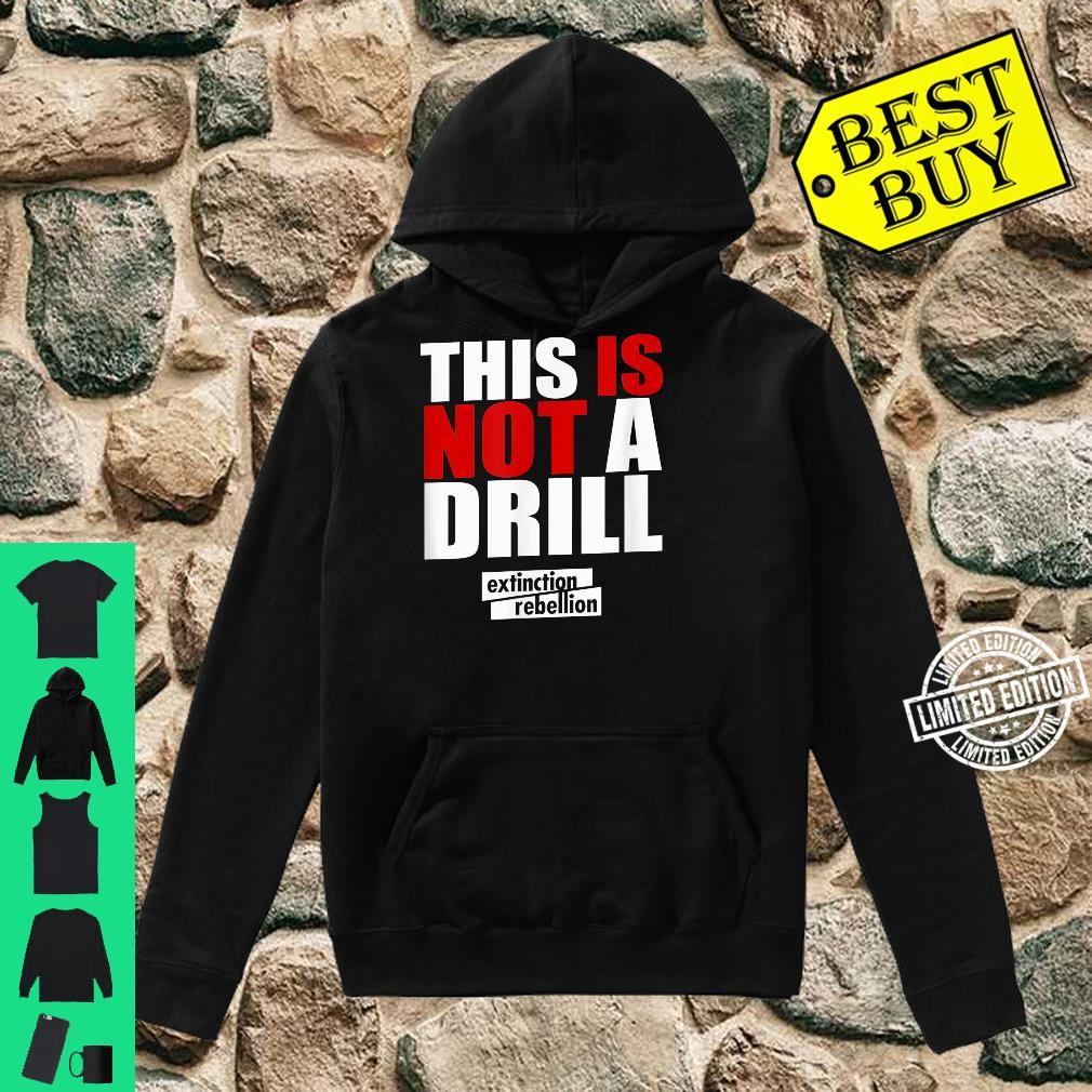 Extinction Rebellion This is not a Drill Shirt hoodie
