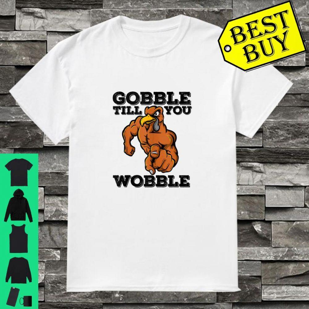 Gobble Til You Wobble Thanksgiving Turkey Graphic shirt