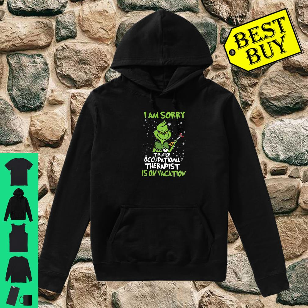 Grinch I am sorry the nice occupational therapist is on vacation shirt hoodie