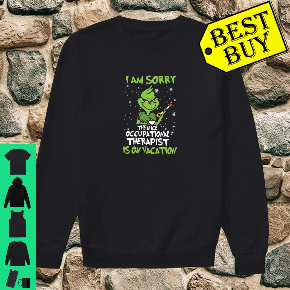 Grinch I am sorry the nice occupational therapist is on vacation shirt sweater