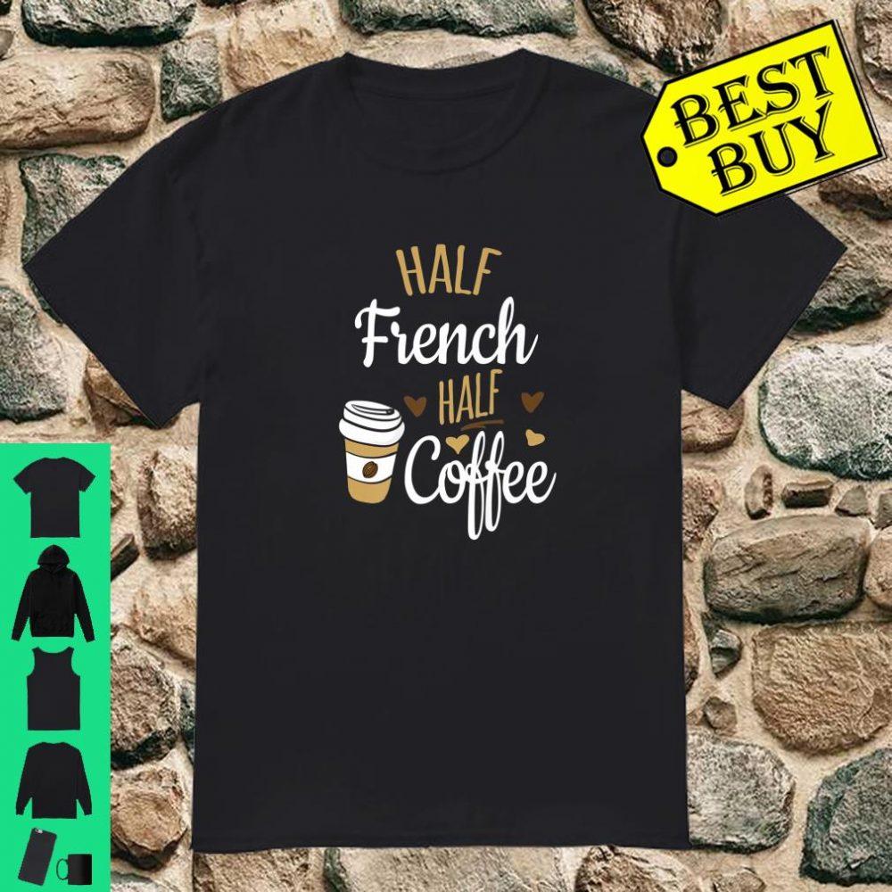 Half Coffee Half French, France Shirt