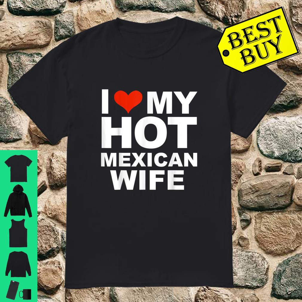 I Love My Hot Mexican Wife Shirt