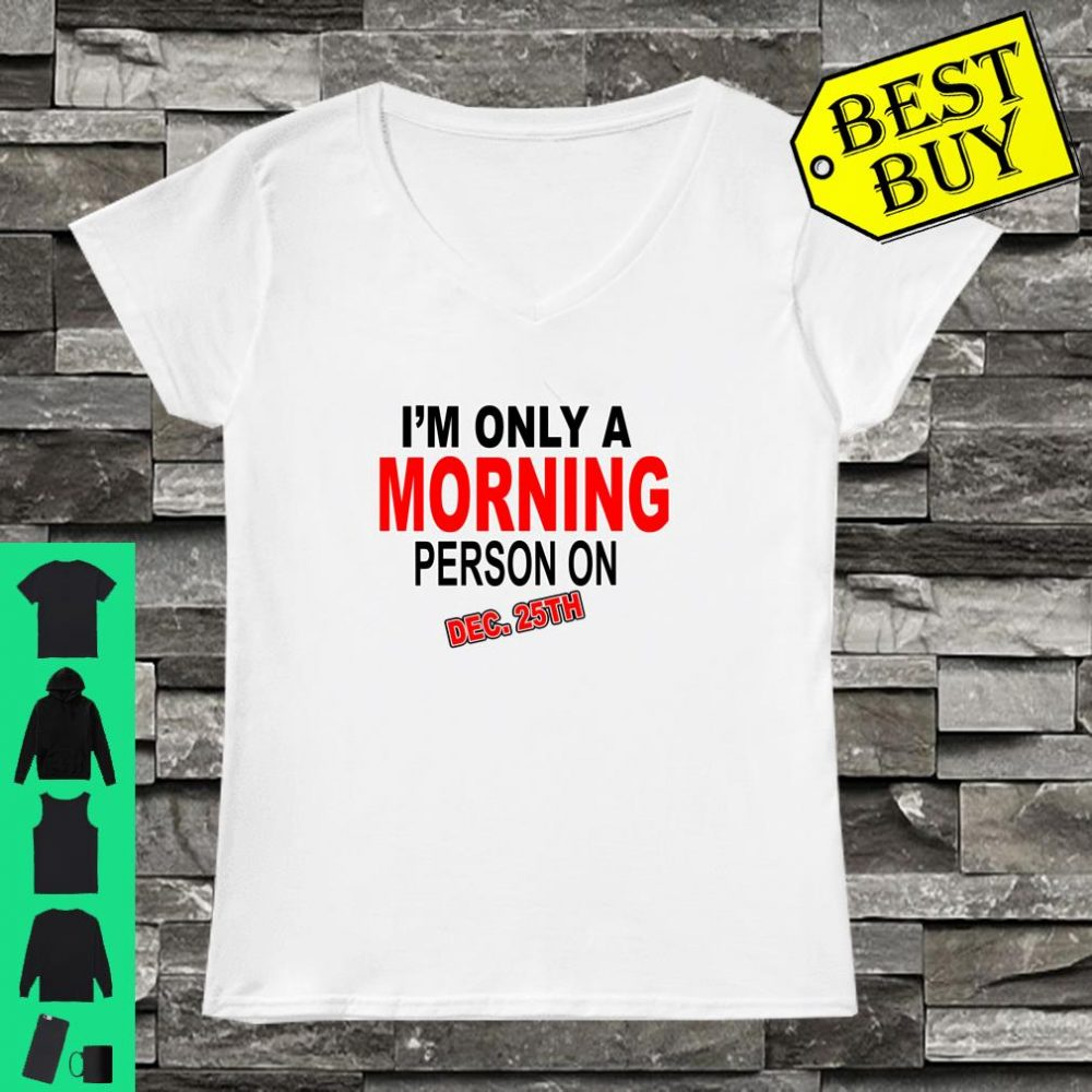 I'm Only A Morning Person On Dec 25th Christmas shirt ladies tee
