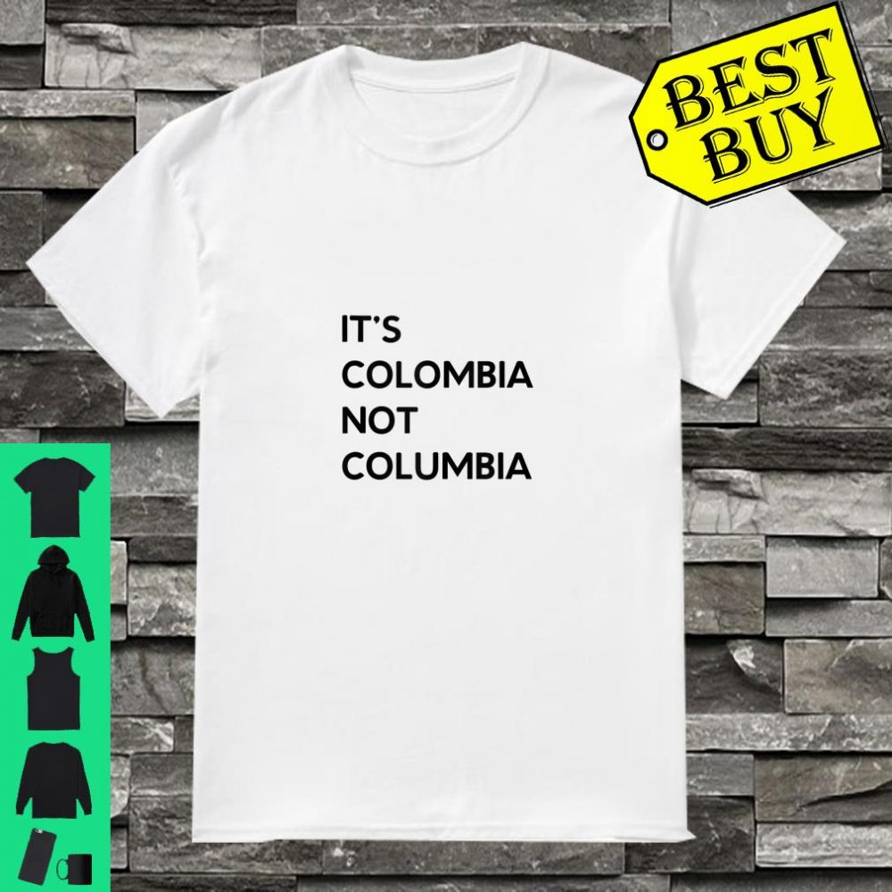 It's Colombia Not Columbia Spanish Shirt