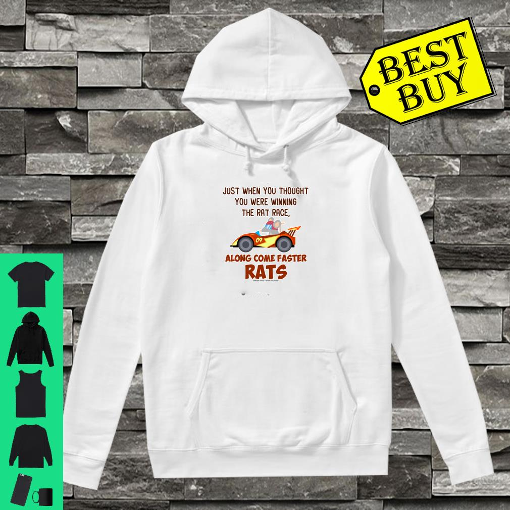 Just when you thought you were winning the rat race along come faster rats shirt hoodie