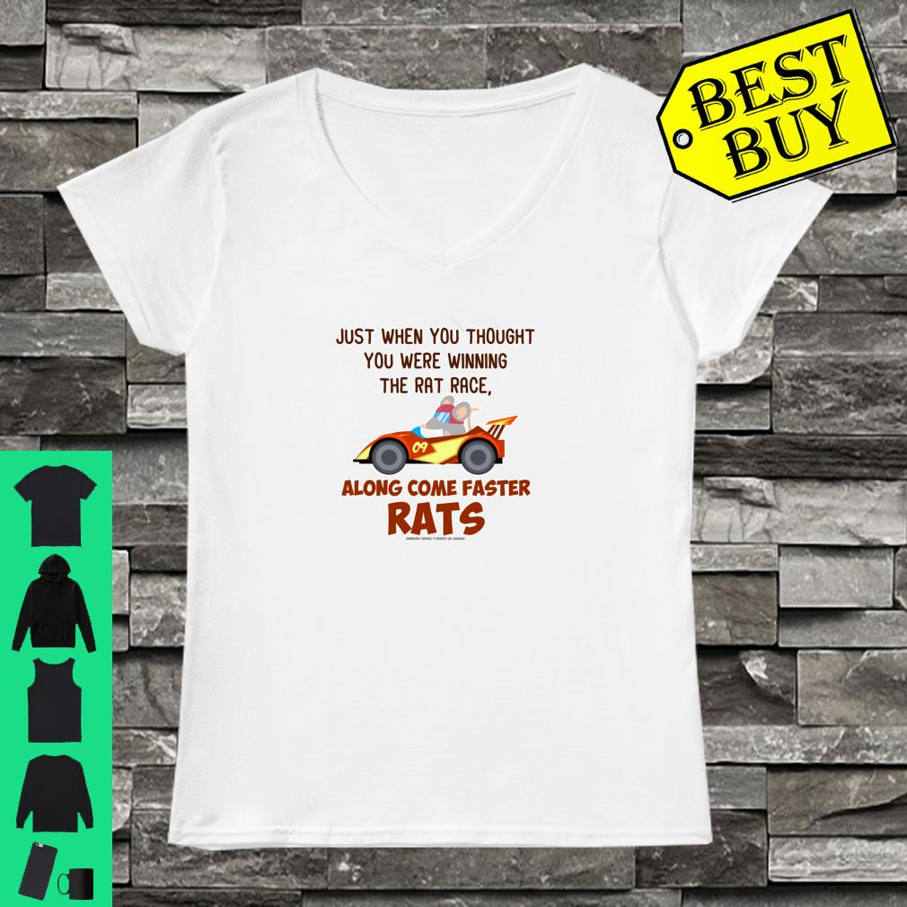 Just when you thought you were winning the rat race along come faster rats shirt ladies tee