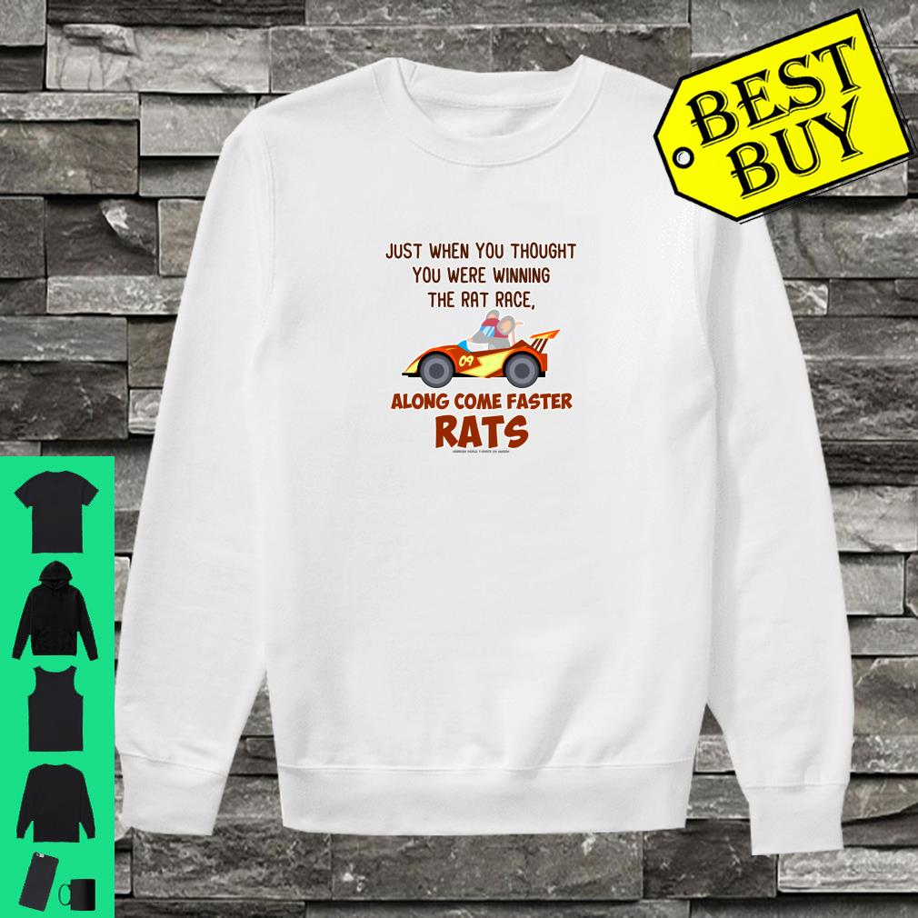 Just when you thought you were winning the rat race along come faster rats shirt sweater