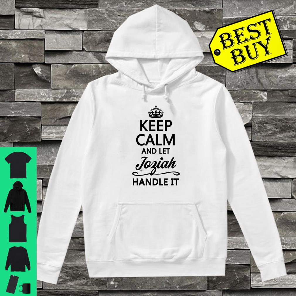 KEEP CALM and let JOZIAH Handle It shirt hoodie