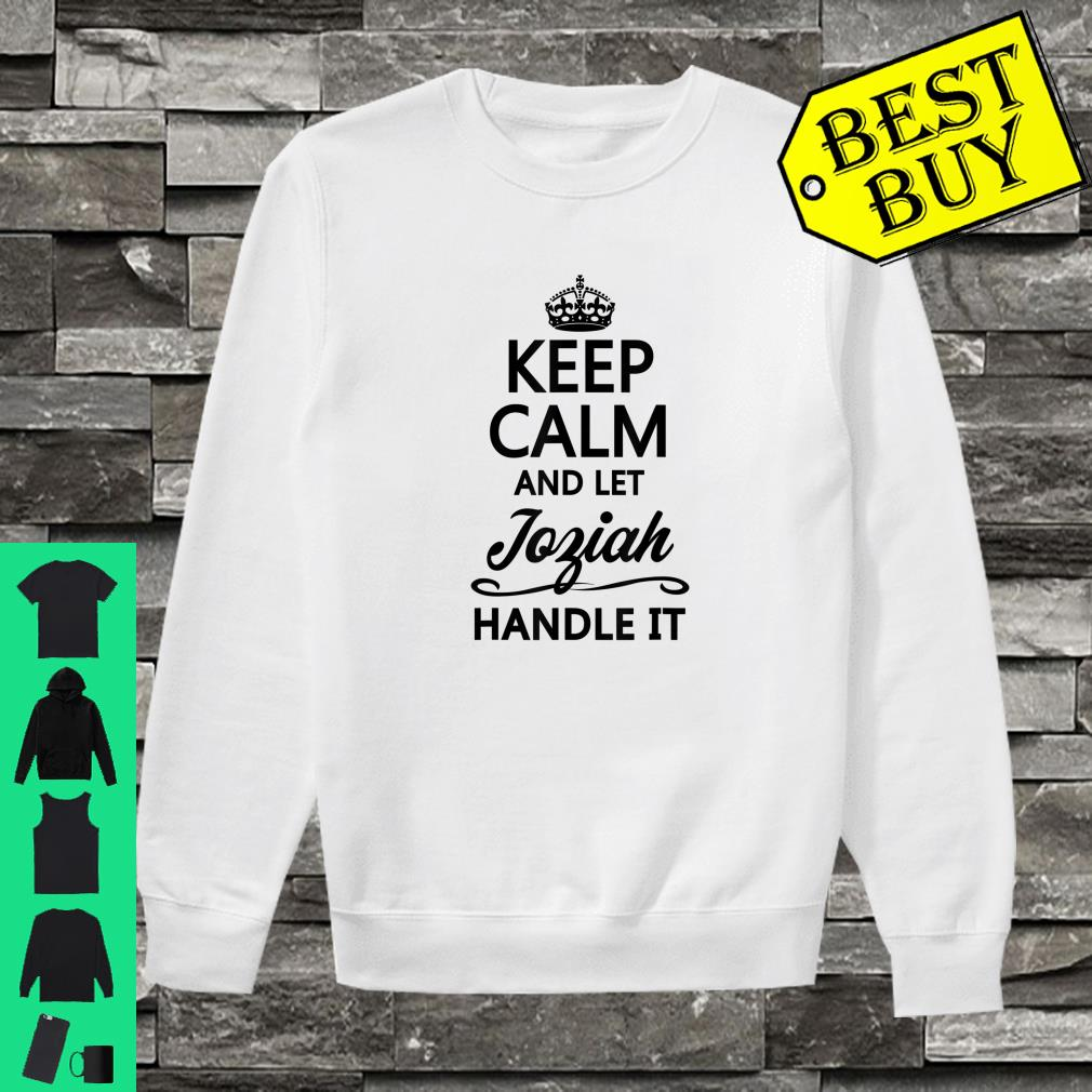 KEEP CALM and let JOZIAH Handle It shirt sweater
