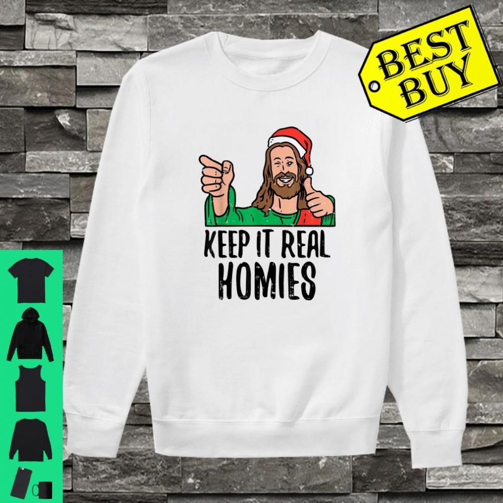 Keep It Real Homies Jesus Christ Christmas Religious Shirt sweater