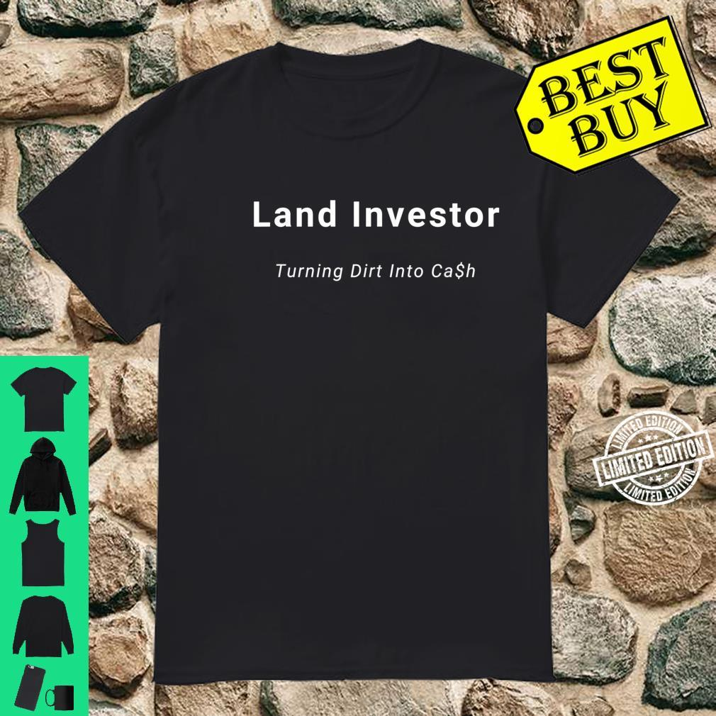Land Investor Turning Dirt Into Cash Shirt