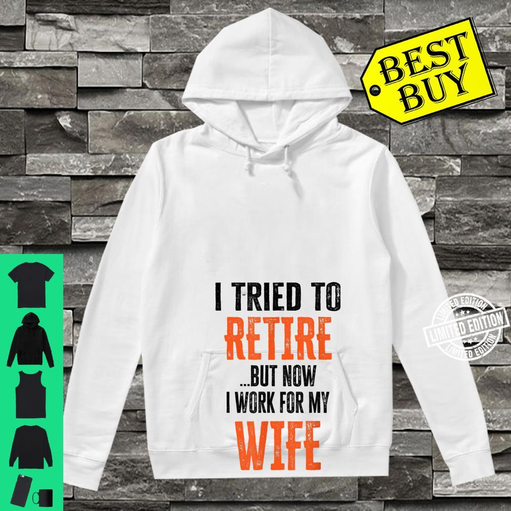 Mens I Tried To Retire But Now I Work For My Wife Retirement Shirt hoodie