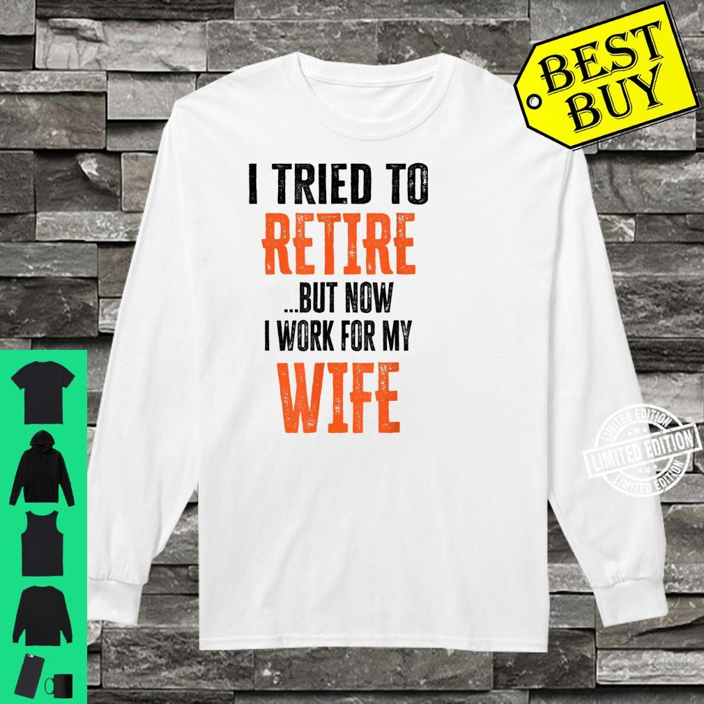 Mens I Tried To Retire But Now I Work For My Wife Retirement Shirt long sleeved