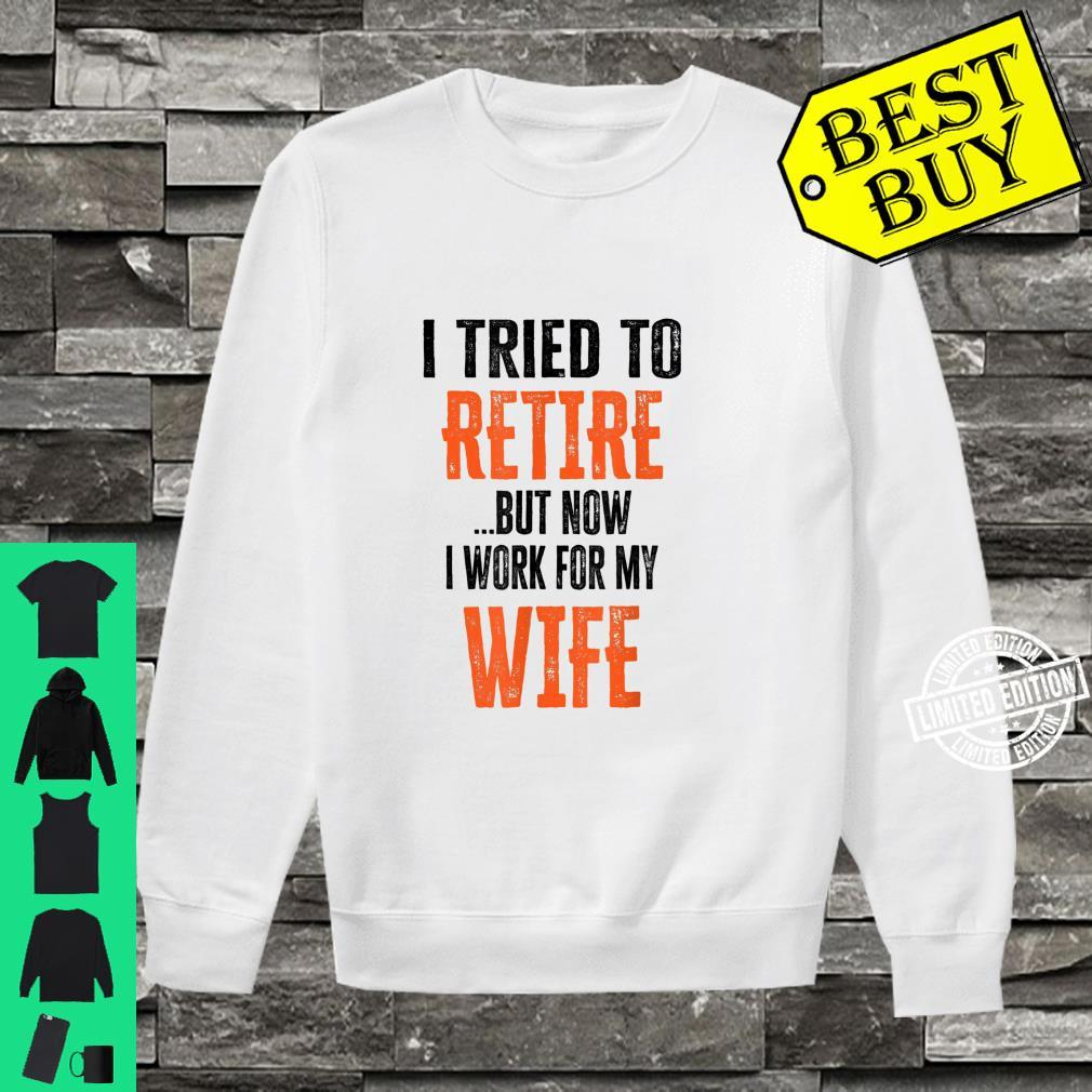 Mens I Tried To Retire But Now I Work For My Wife Retirement Shirt sweater