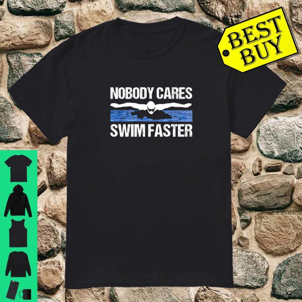 Nobody Cares Swim Faster Swimming Team Coach Gift Idea shirt