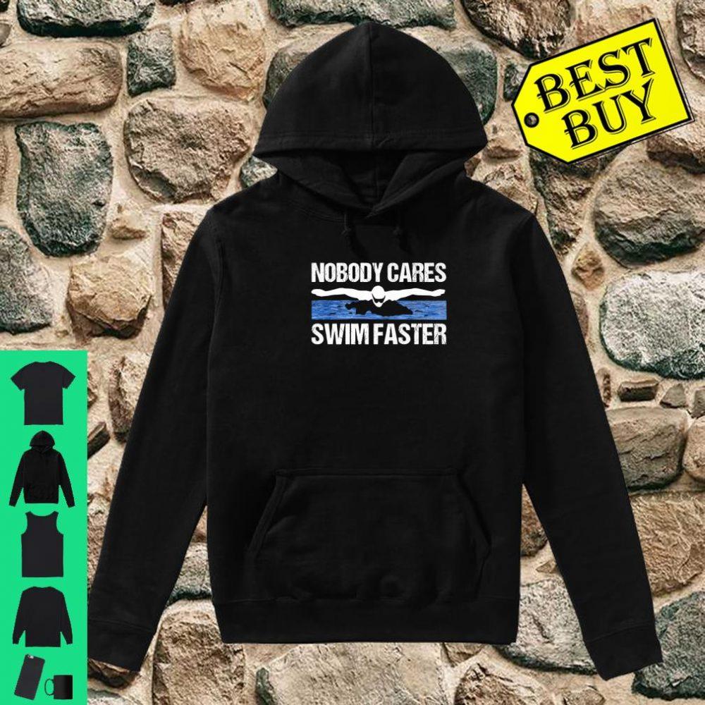 Nobody Cares Swim Faster Swimming Team Coach Gift Idea shirt hoodie