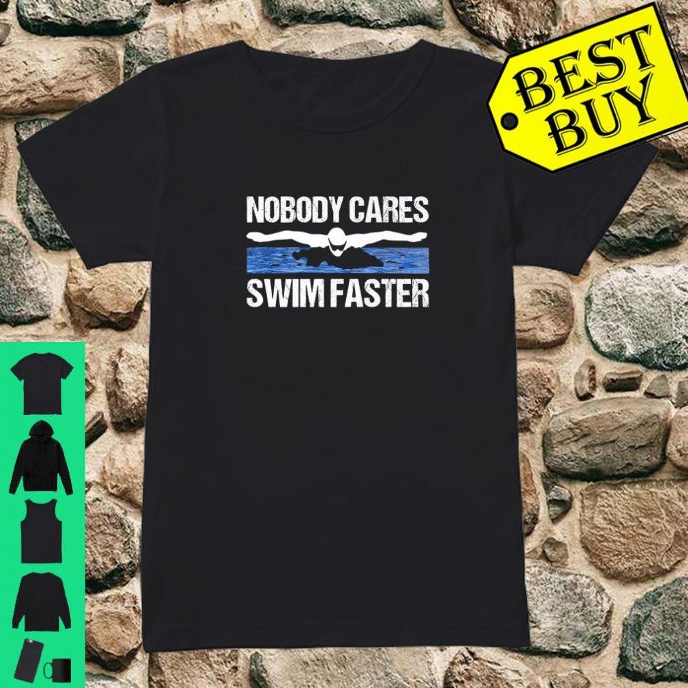 Nobody Cares Swim Faster Swimming Team Coach Gift Idea shirt ladies tee