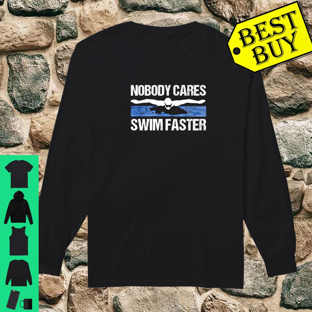 Nobody Cares Swim Faster Swimming Team Coach Gift Idea shirt long sleeved