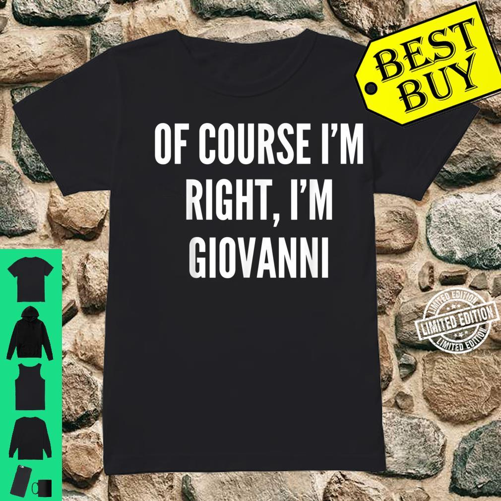 Of Course I'm Right, I'm Giovanni Shirt ladies tee