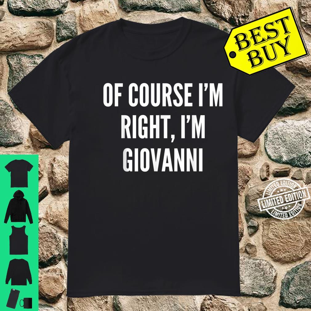 Of Course I'm Right, I'm Giovanni Shirt