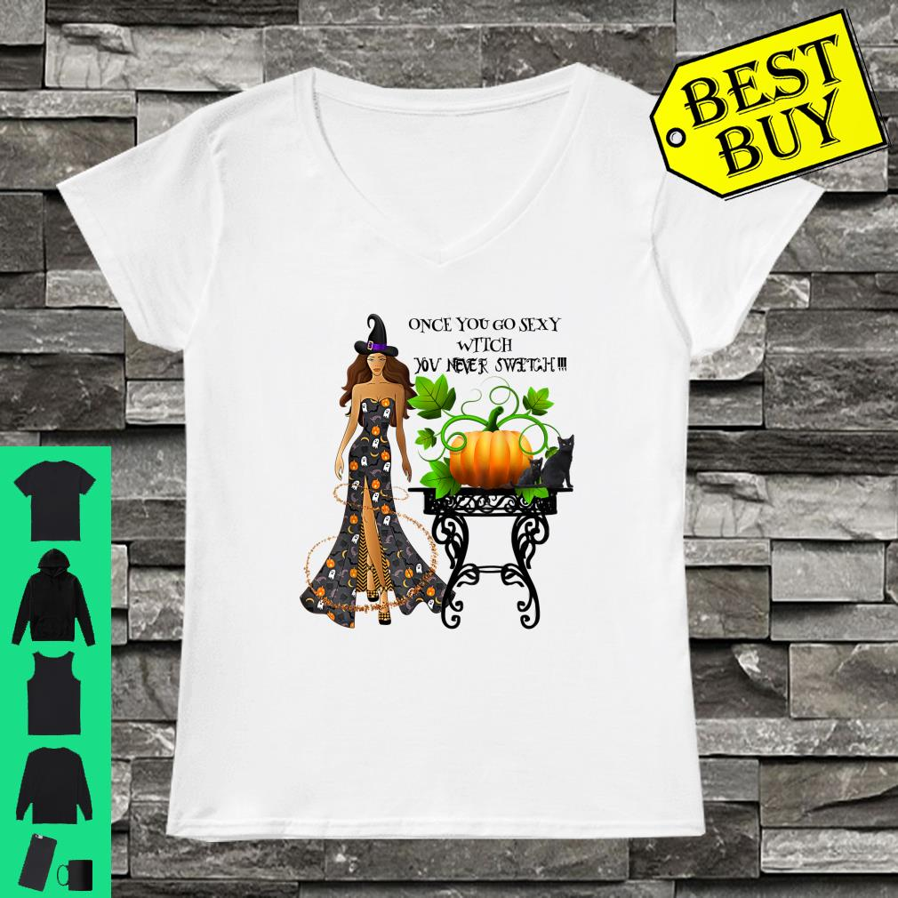 Once You Go Sexy Witch You Never Switch Shirt ladies tee