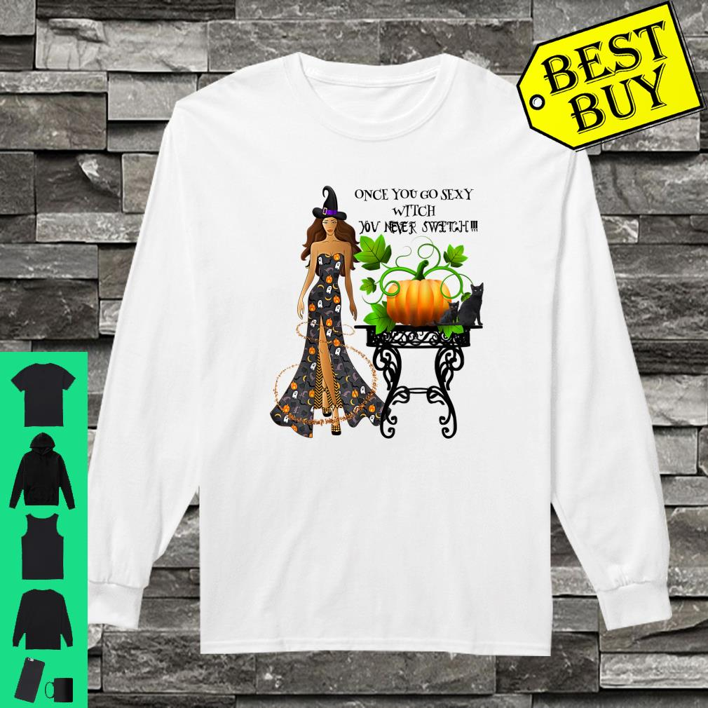 Once You Go Sexy Witch You Never Switch Shirt long sleeved