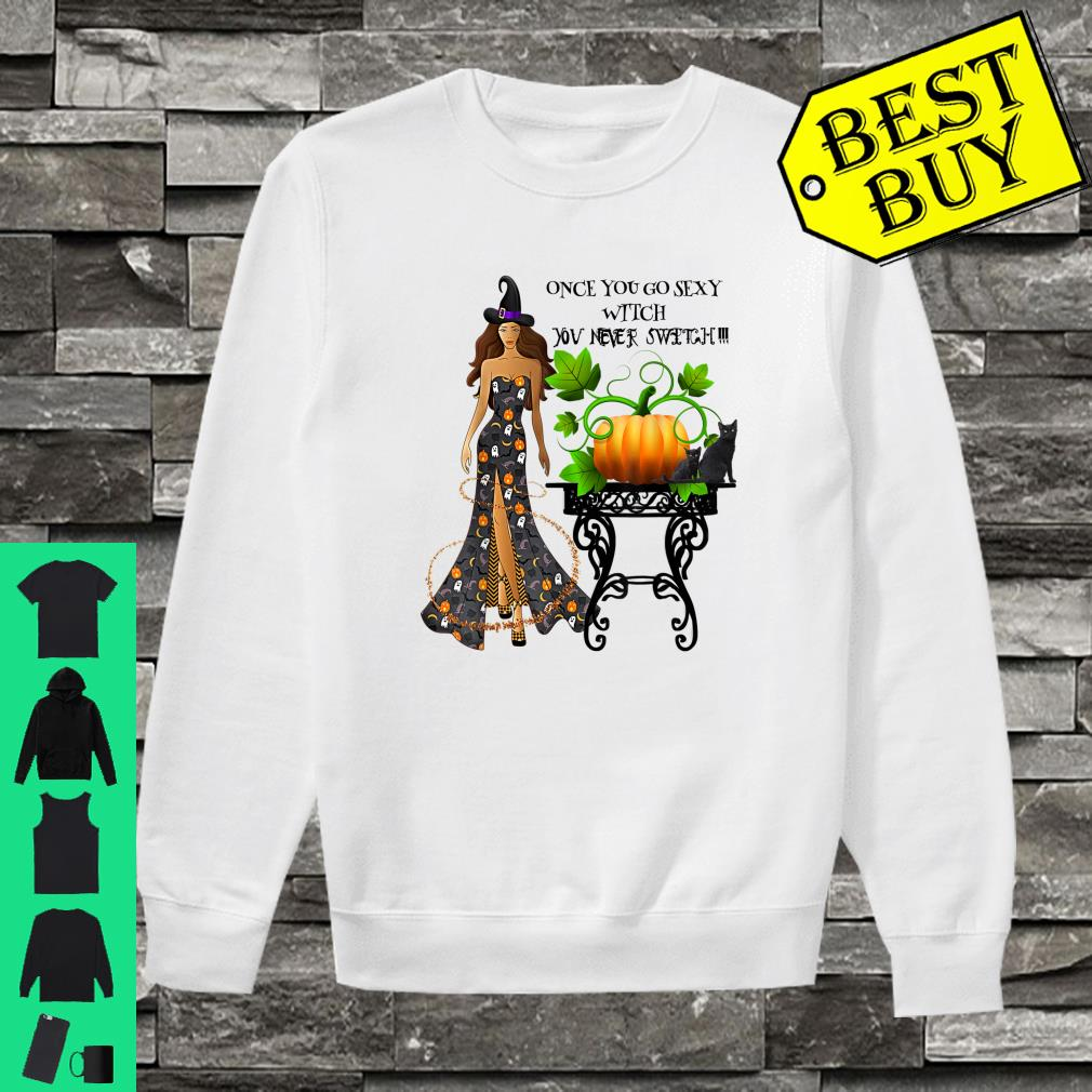 Once You Go Sexy Witch You Never Switch Shirt sweater