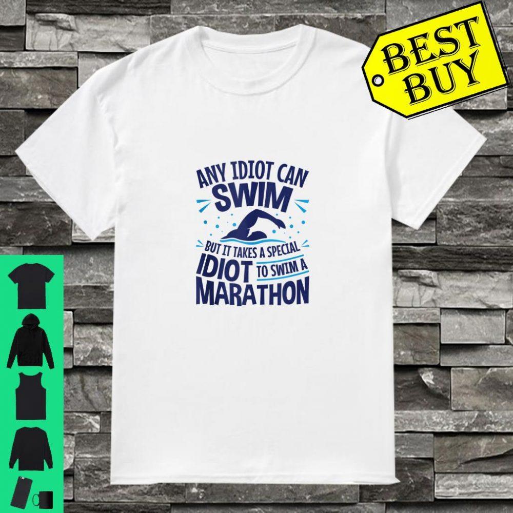 Open Water Swimmer An Idiot Can Swim A Marathon shirt