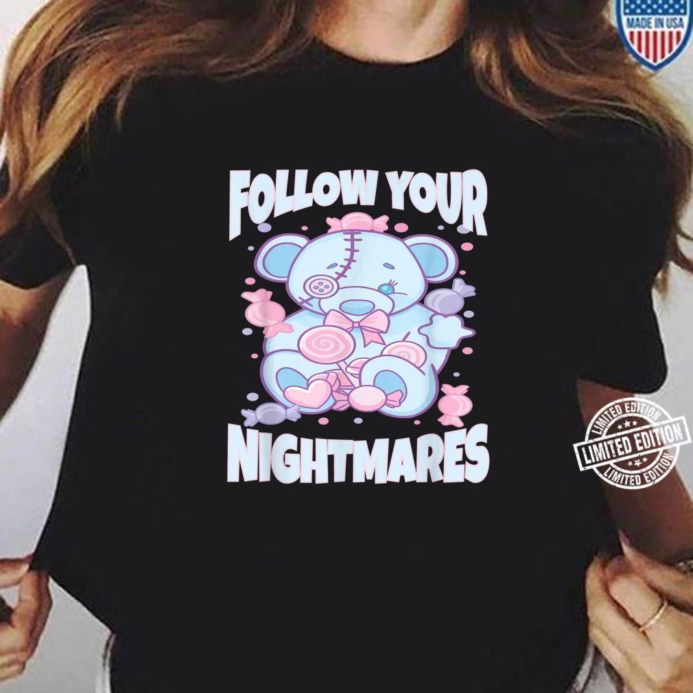 Pastel Goth Teddy Bear Follow Your Nightmares Shirt ladies tee