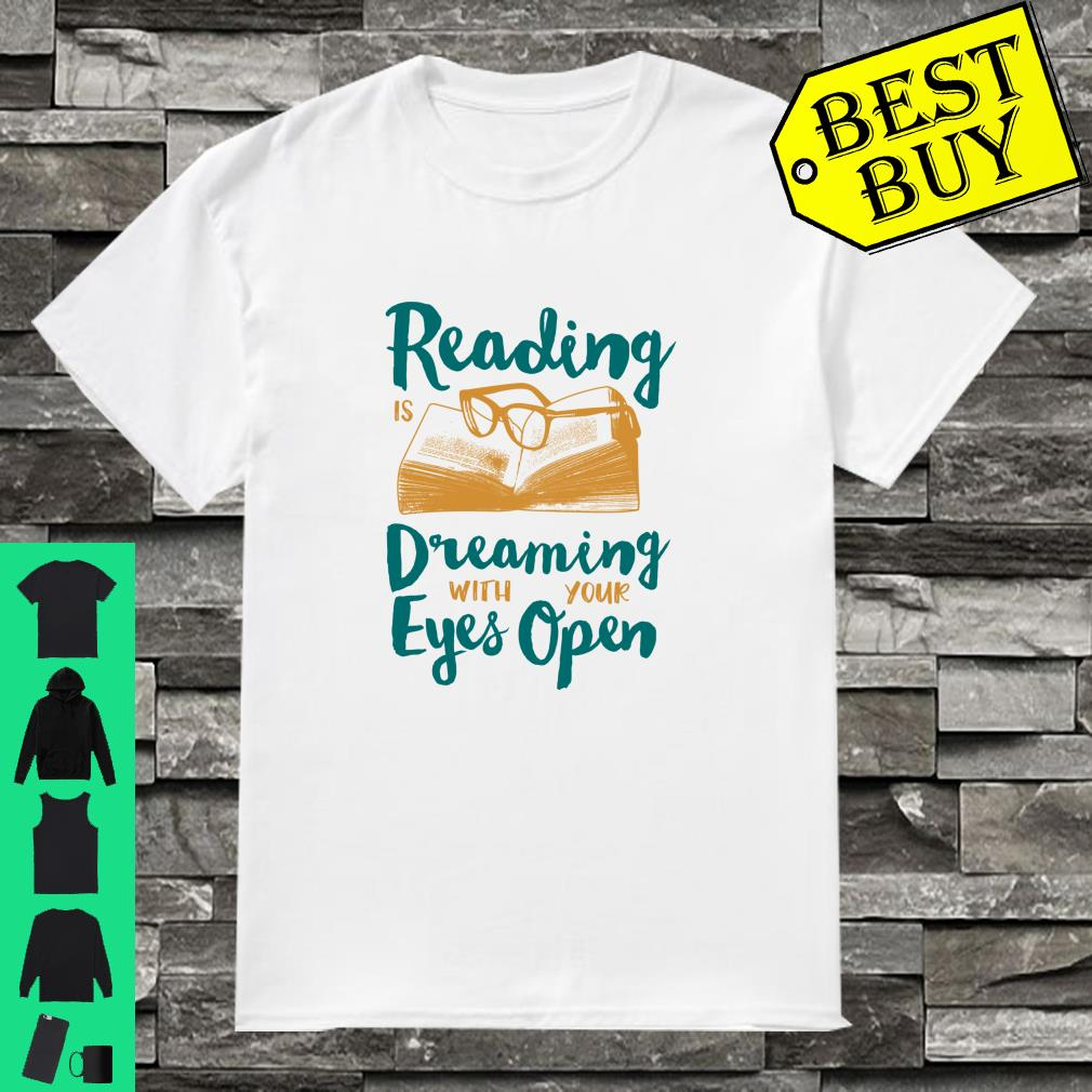Reading Is Dreaming With Your Eyes Open shirt
