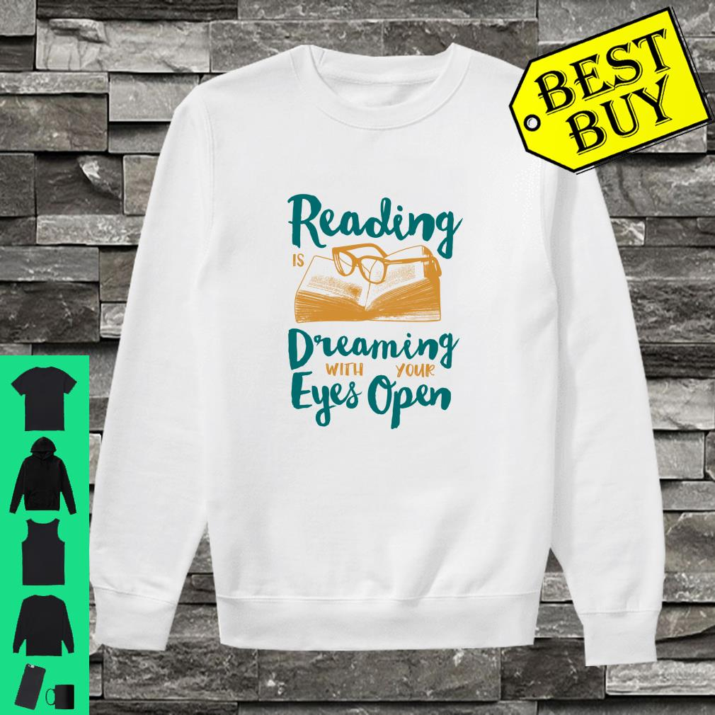 Reading Is Dreaming With Your Eyes Open shirt sweater