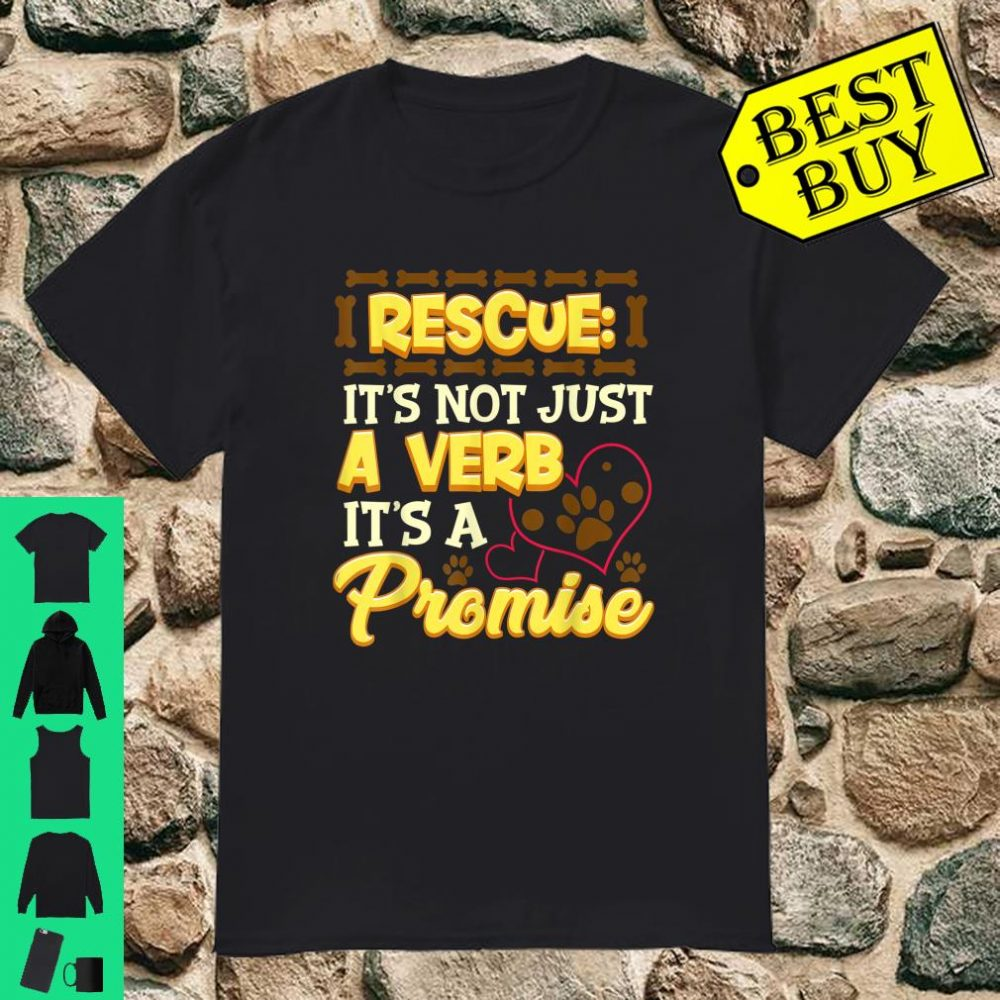 Rescued Is Not A Verb It's A Promise Adopt A Pet shirt