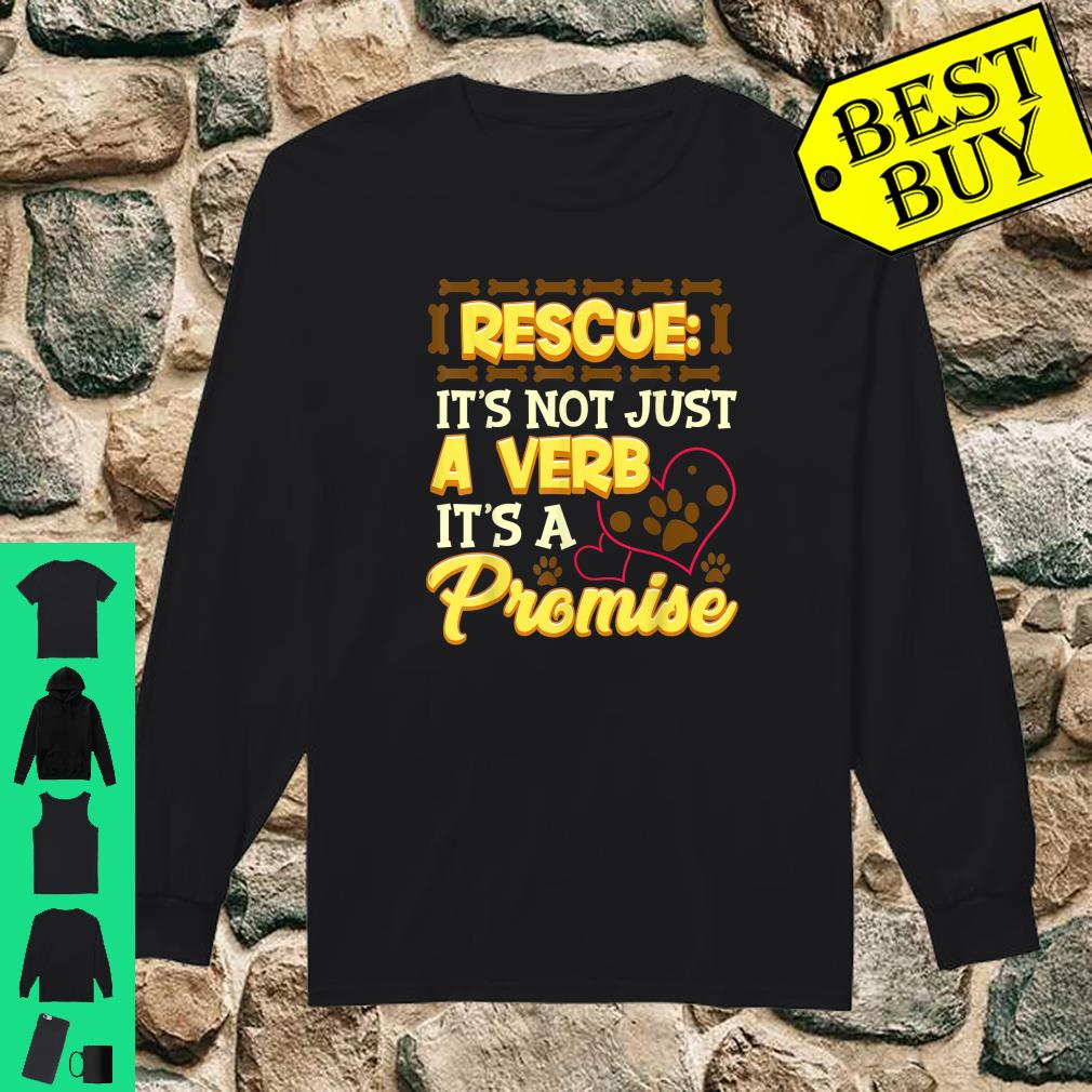 Rescued Is Not A Verb It's A Promise Adopt A Pet shirt long sleeved