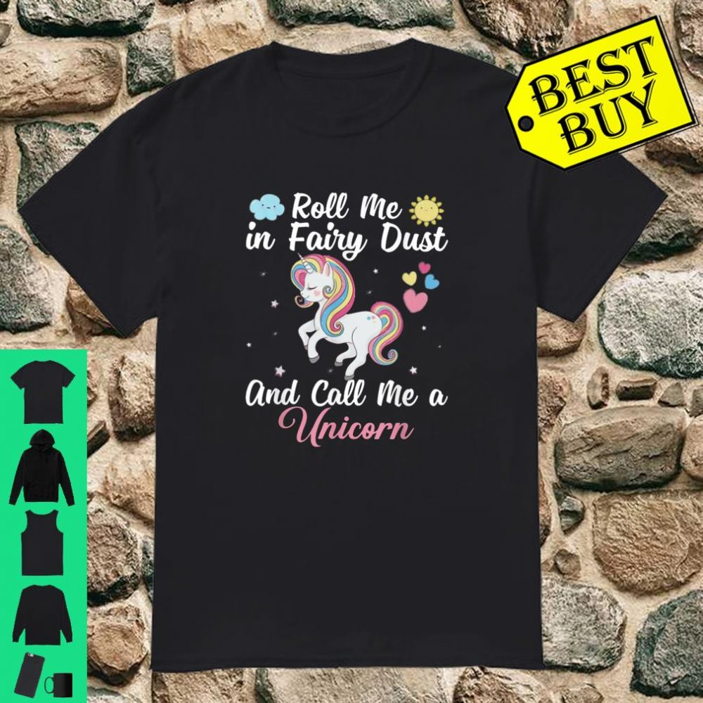 Roll Me In Fairy Dust And Call Me A Unicorn shirt