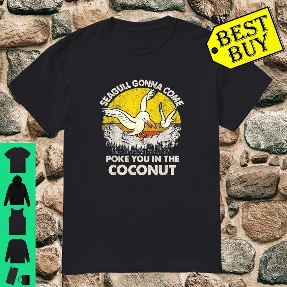 Seagull Gonna Come Poke You In The Coconut Vintage Retro shirt