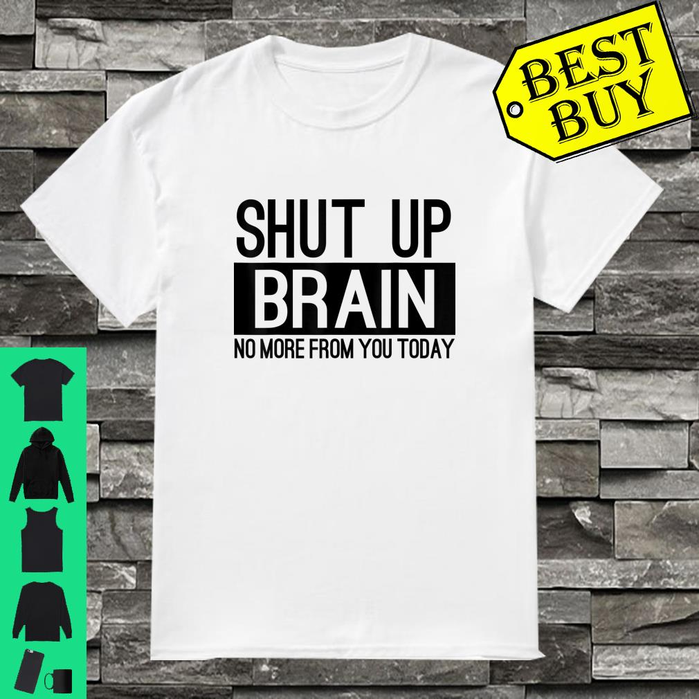 Shut Up Brain No More From You Today Funny Insomnia shirt