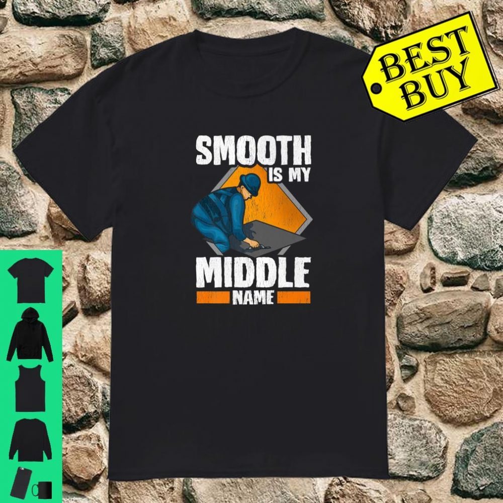 Smooth is my middle name Concrete Finisher Shirt