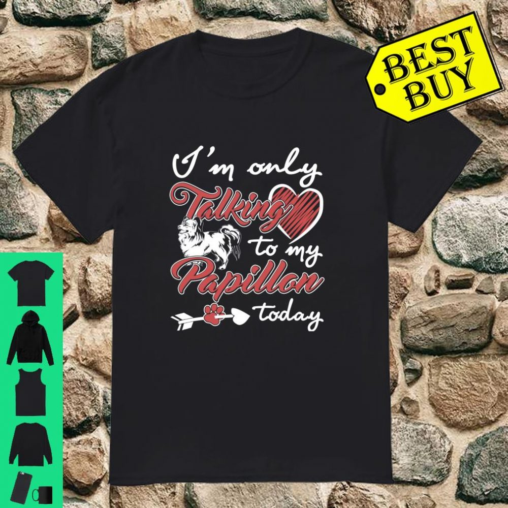 Talking to your Papillon fun for Valentines Shirt