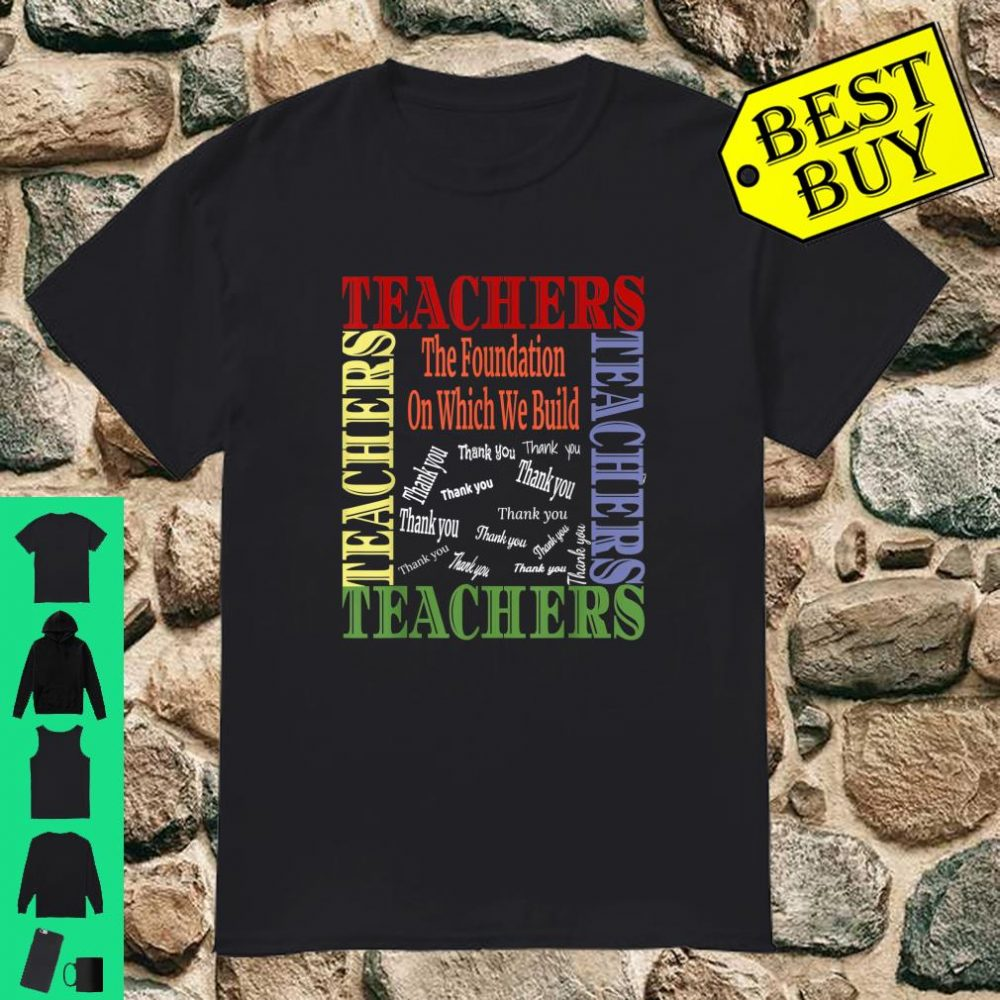 Teacher The Foundation On Which We Build Apppreciation shirt